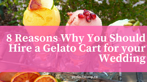 Reasons to Hire a Gelato Cart for Your Wedding